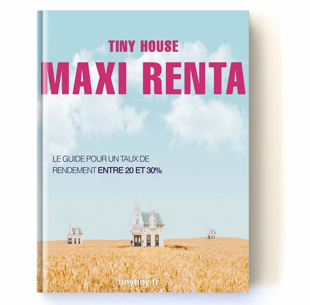 Tiny House Maxi Renta, le guide pour un taux de rendement entre 20 et 30%